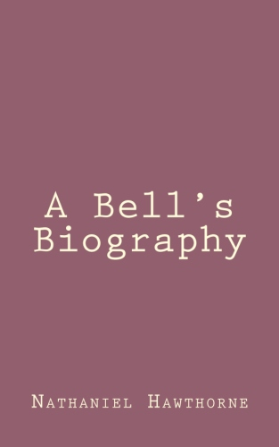 A Bell's Biography by Nathaniel Hawthorne
