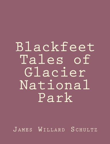 Blackfeet Tales of Glacier National Park by James Willard Schultz