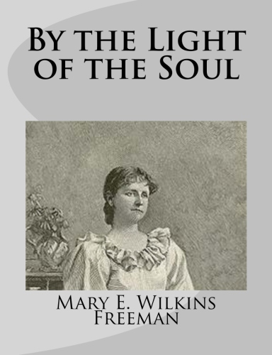 By the Light of the Soul by Mary E. Wilkins Freeman.jpg