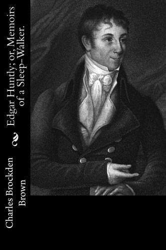 Edgar Huntly; or, Memoirs of a Sleep-Walker. by Charles Brockden Brown