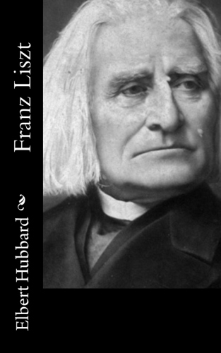 Franz Liszt by Elbert Hubbard