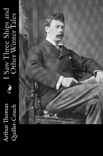 I Saw Three Ships and Other Winter Tales by Arthur Thomas Quiller-Couch.jpg