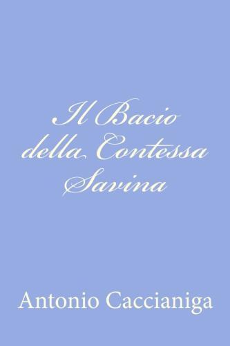 Il Bacio della Contessa Savina by Antonio Caccianiga