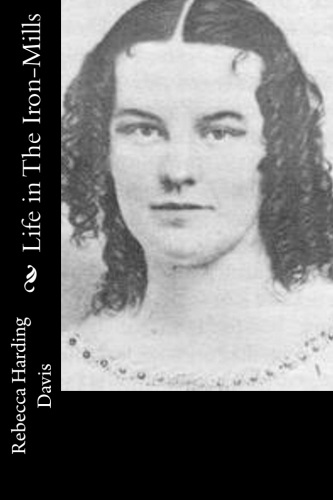 Life in The Iron-Mills by Rebecca Harding Davis