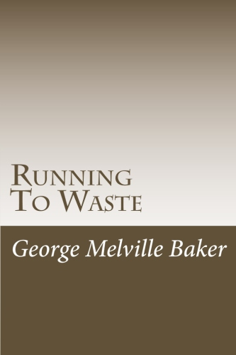 Running To Waste by George Melville Baker