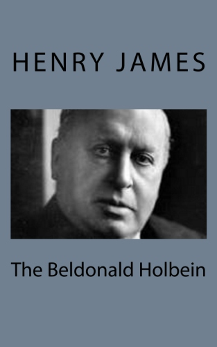 The Beldonald Holbein by Henry James