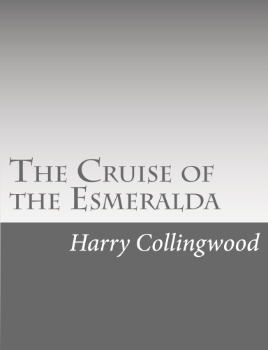 The Cruise of the Esmeralda by Harry Collingwood