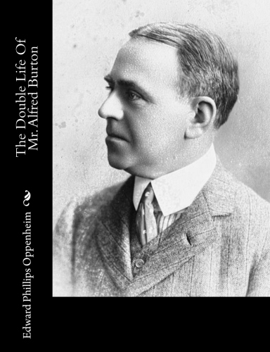 The Double Life Of Mr. Alfred Burton by Edward Phillips Oppenheim.jpg
