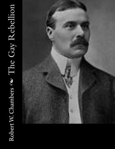 The Gay Rebellion by Robert W. Chambers.jpg