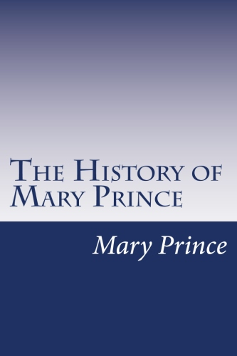the history of mary prince essays View notes - comparative essay mary prince from ugc 112 at suny buffalo 2-11-08comparative essaythe history of mary prince: a west indian slavedescribes the many.