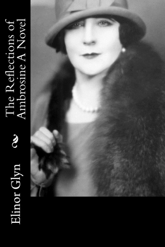 The Reflections of Ambrosine A Novel by Elinor Glyn.jpg