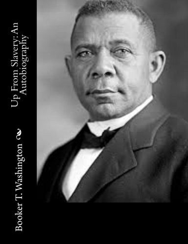 Up From Slavery An Autobiography by Booker T. Washington