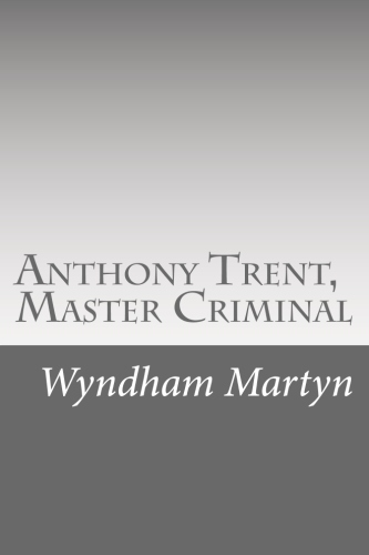 Anthony Trent, Master Criminal by Wyndham Martyn
