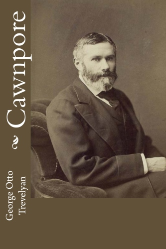 Cawnpore by George Otto Trevelyan