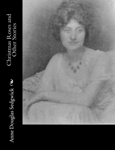 Christmas Roses and Other Stories by Anne Douglas Sedgwick.jpg