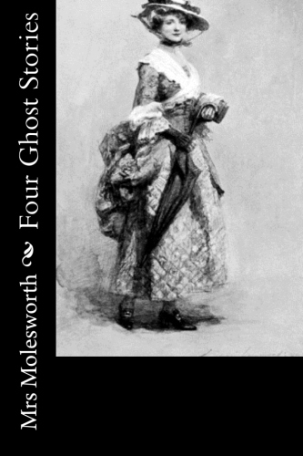 Four Ghost Stories by Mrs Molesworth