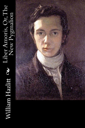 Liber Amoris, Or, The New Pygmalion by William Hazlitt.jpg