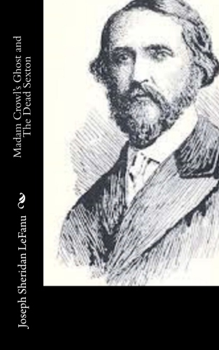 Madam Crowl's Ghost and The Dead Sexton by Joseph Sheridan LeFanu