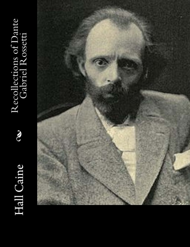 Recollections of Dante Gabriel Rossetti by Hall Caine