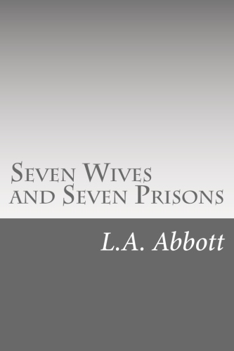 Seven Wives and Seven Prisons by L.A. Abbott.jpg