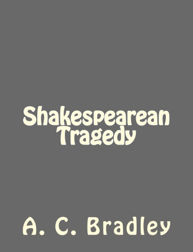 Shakespearean Tragedy by A. C. Bradley