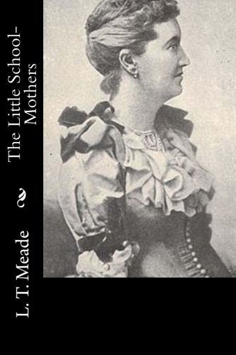 The Little School-Mothers by L. T. Meade