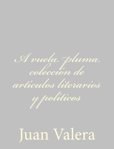 A vuela pluma colección de artículos literarios y políticos by Juan Valera