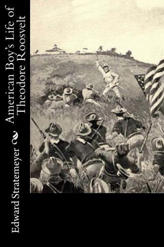 American Boy's Life of Theodore Roosvelt by Edward Stratemeyer.jpg