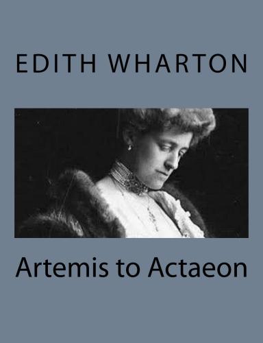 Artemis to Actaeon by Edith Wharton