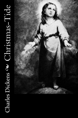 Christmas-Tide by Charles Dickens.jpg
