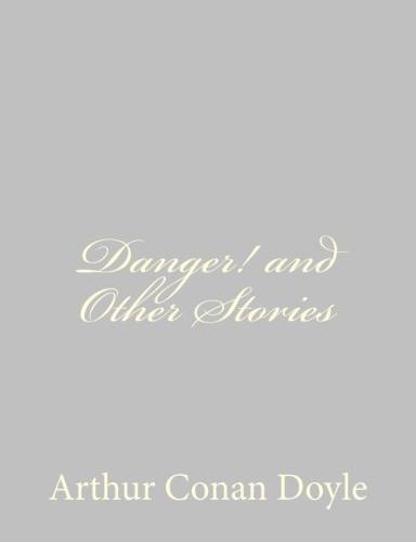 Danger! and Other Stories by Arthur Conan Doyle