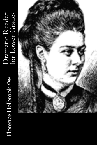 Dramatic Reader for Lower Grades by Florence Holbrook.jpg