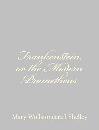 Frankenstein, or the Modern Prometheus by Mary Wollstonecraft Shelley