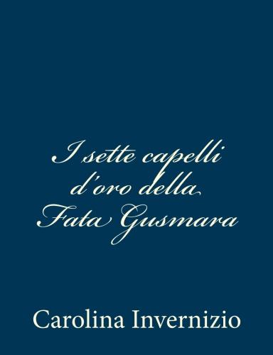 I sette capelli d'oro della Fata Gusmara by Carolina Invernizio.jpg