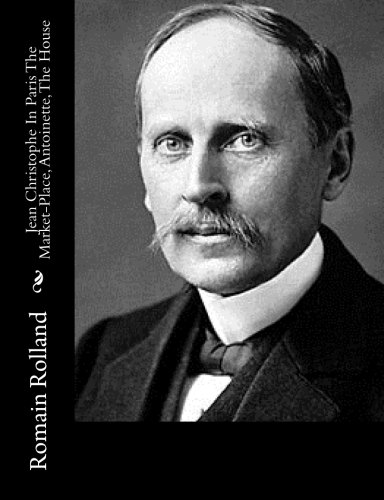 Jean Christophe In Paris The Market-Place, Antoinette, The House by Romain Rolland.jpg