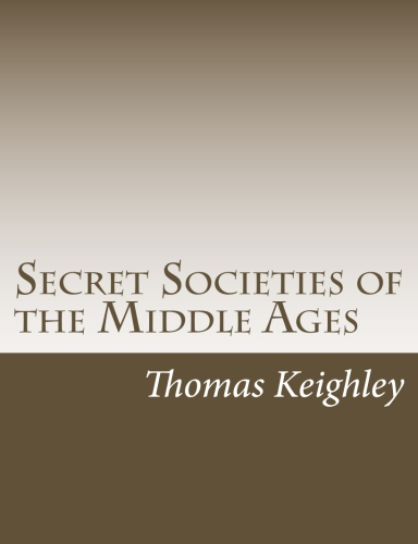 Secret Societies of the Middle Ages by Thomas Keighley.jpg