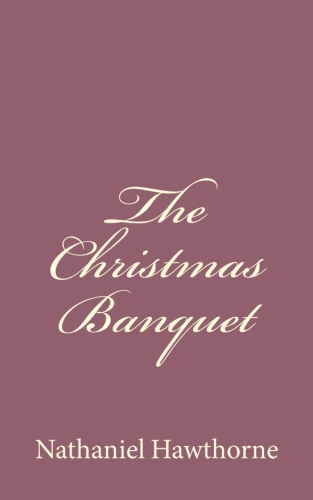The Christmas Banquet by Nathaniel Hawthorne.jpg
