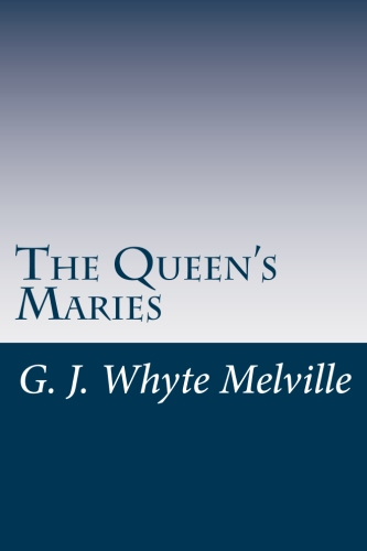 The Queen's Maries by G. J. Whyte Melville.jpg
