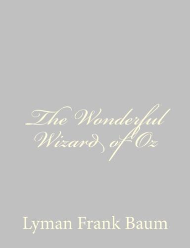 The Wonderful Wizard of Oz by Lyman Frank Baum