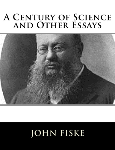 A Century of Science and Other Essays by John Fiske