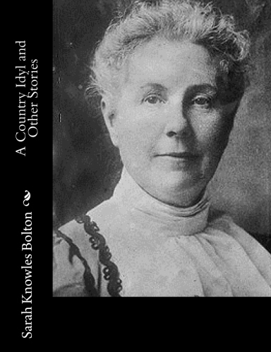 A Country Idyl and Other Stories by Sarah Knowles Bolton.jpg