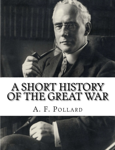 A Short History of the Great War by A. F. Pollard