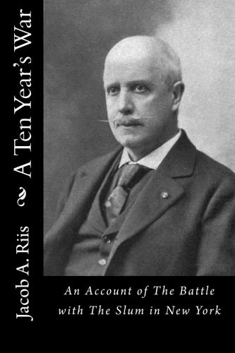 A Ten Year's War by Jacob A. Riis