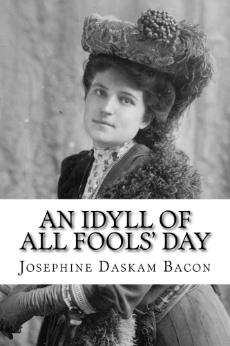 An Idyll of All Fools' Day by Josephine Daskam Bacon