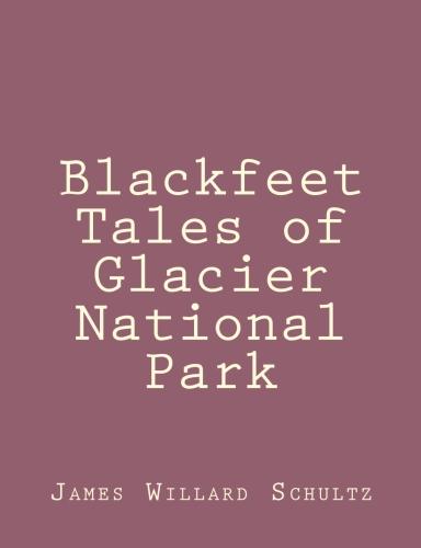 Blackfeet Tales of Glacier National Park by James Willard Schultz