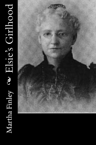 Elsie's Girlhood by Martha Finley