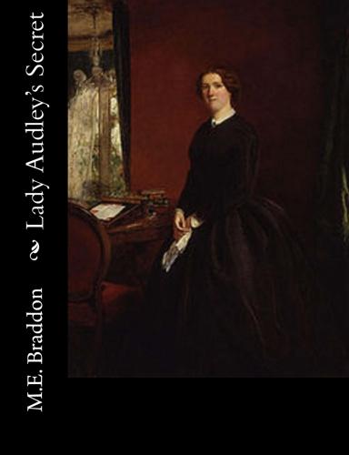Lady Audley's Secret by M.E. Braddon Miss