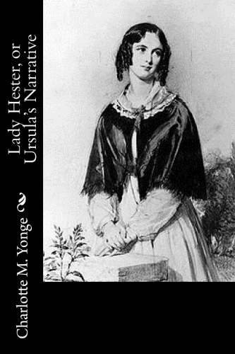 Lady Hester, or Ursula's Narrative by Charlotte M. Yonge
