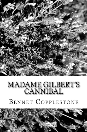 Madame Gilbert's Cannibal by Bennet Copplestone