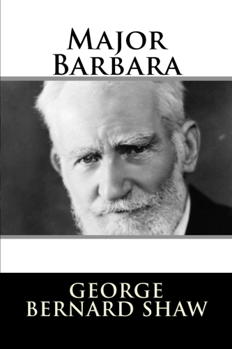 an analysis of the major barbara by george bernard shaw Major barbara by bernard shaw study guide 2005  george bernard shaw, born in dublin in 1856, began his writing career as a novelist and journalist,.